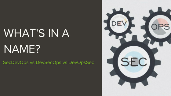 DevSecOps vs. SecDevOps vs. DevOpsSec: Is there really a difference in these secure DevOps terms?